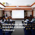Sosialisasikan Peraturan Terbaru Tentang Impor Barang Kiriman, Bea Cukai Ngurah Rai Menggundang Pengguna Jasa.