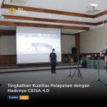Tingkatkan Kualitas Pelayanan dengan Hadirnya CEISA 4.0